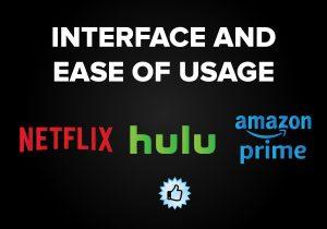 Interface and Ease of Usage - Netflix vs. Hulu vs. Amazon