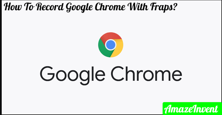 Record Google Chrome With Fraps