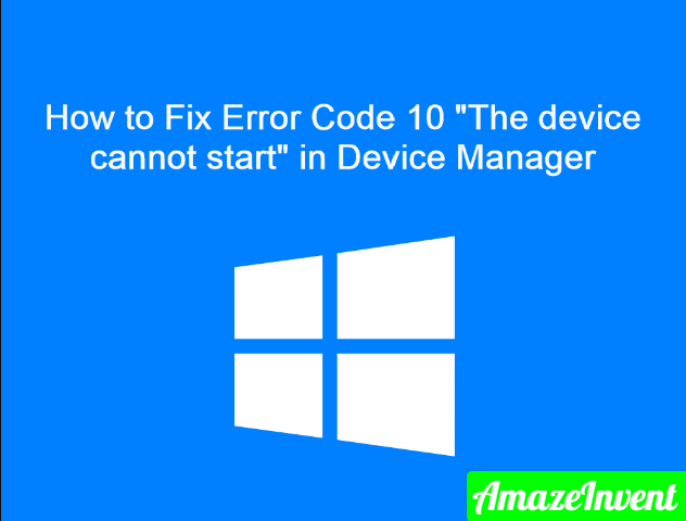 Fix This Device Cannot Start (Code 10) Error