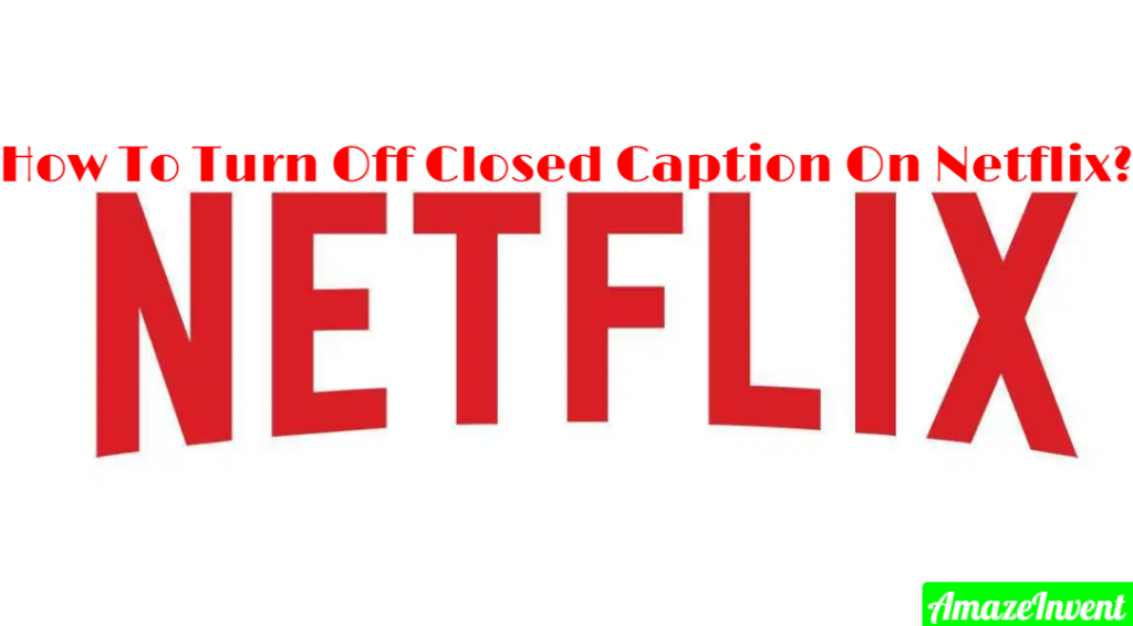 Turn Off Closed Caption On Netflix